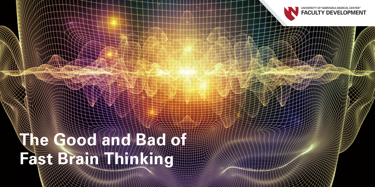 The Good and Bad of Fast Brain Thinking